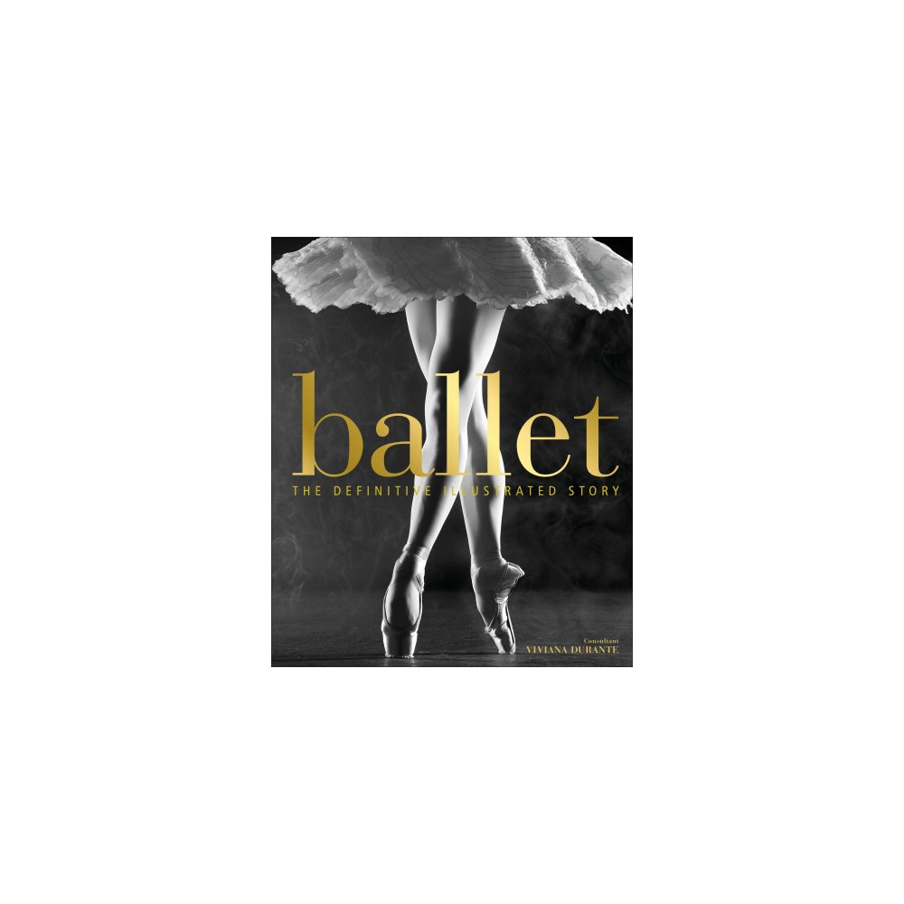 Ballet : The Definitive Illustrated Story - (Hardcover)