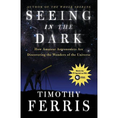 Seeing in the Dark - by  Timothy Ferris (Paperback) - image 1 of 1