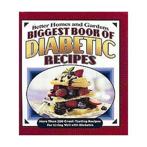 Biggest Book Of Diabetic Recipes Better Homes Gardens By Better Homes And Gardens Spiral Bound