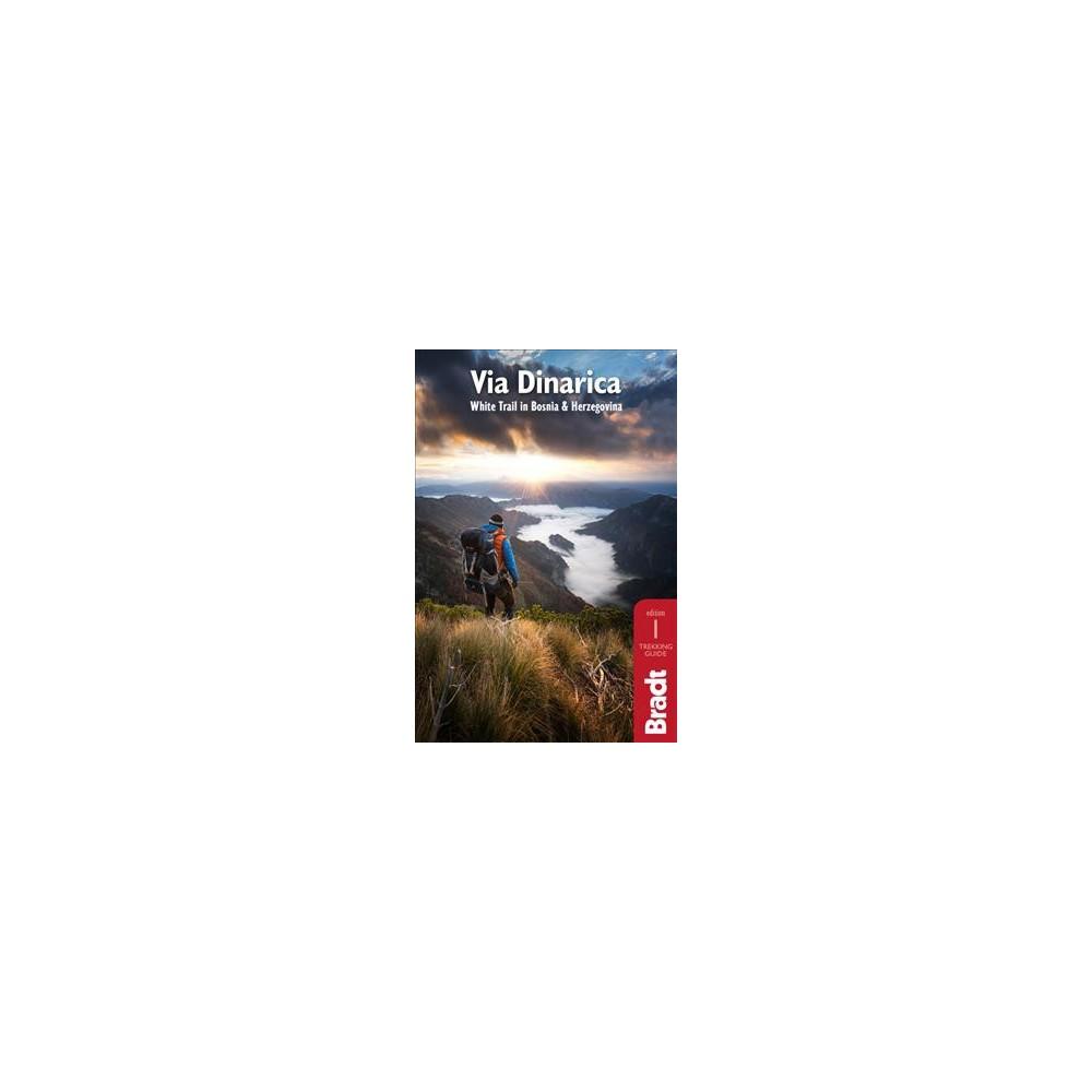 Bradt Via Dinarica : Hiking the White Trail in Bosnia & Herzegovina - by Tim Clancy (Paperback)
