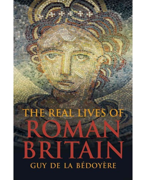 Real Lives of Roman Britain (Reprint) (Paperback) (Guy De La Bu00e9doyu00e8re) - image 1 of 1