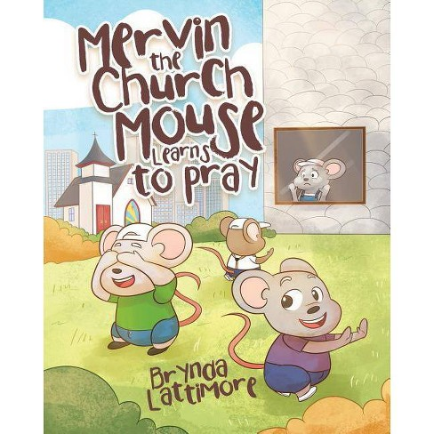 Mervin the Church Mouse Learns to Pray - by  Brynda Lattimore (Paperback) - image 1 of 1