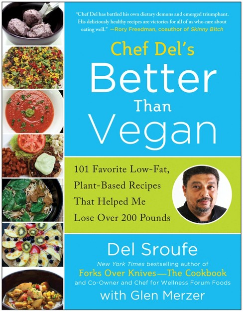 Chef Del's Better Than Vegan : 101 Favorite Low-Fat, Plant-Based Recipes That Helped Me Lose Over 200 - image 1 of 1