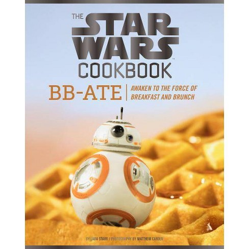The Star Wars Cookbook: Bb-Ate - by  Lara Starr (Hardcover) - image 1 of 1