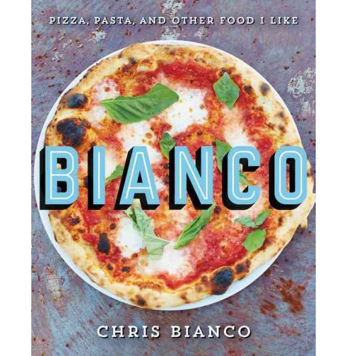 Bianco : Pizza, Pasta, and Other Food I Like (Hardcover) (Chris Bianco) - image 1 of 1