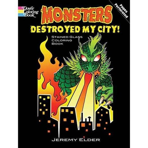 Monsters Destroyed My City! Stained Glass Coloring Book - (Dover Coloring Books) by  Jeremy Elder - image 1 of 1