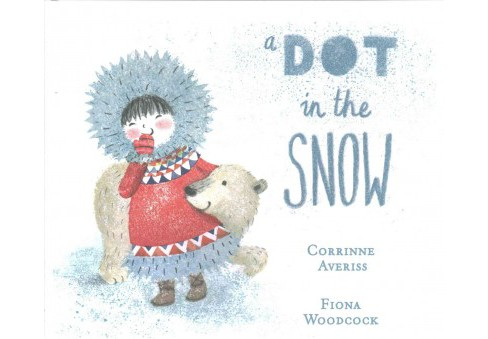 Dot in the Snow (Hardcover) (Corrinne Averiss) - image 1 of 1