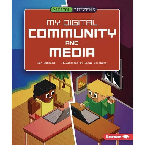 My Digital Community and Media - (Digital Citizens) by  Ben Hubbard (Hardcover) - image 1 of 1