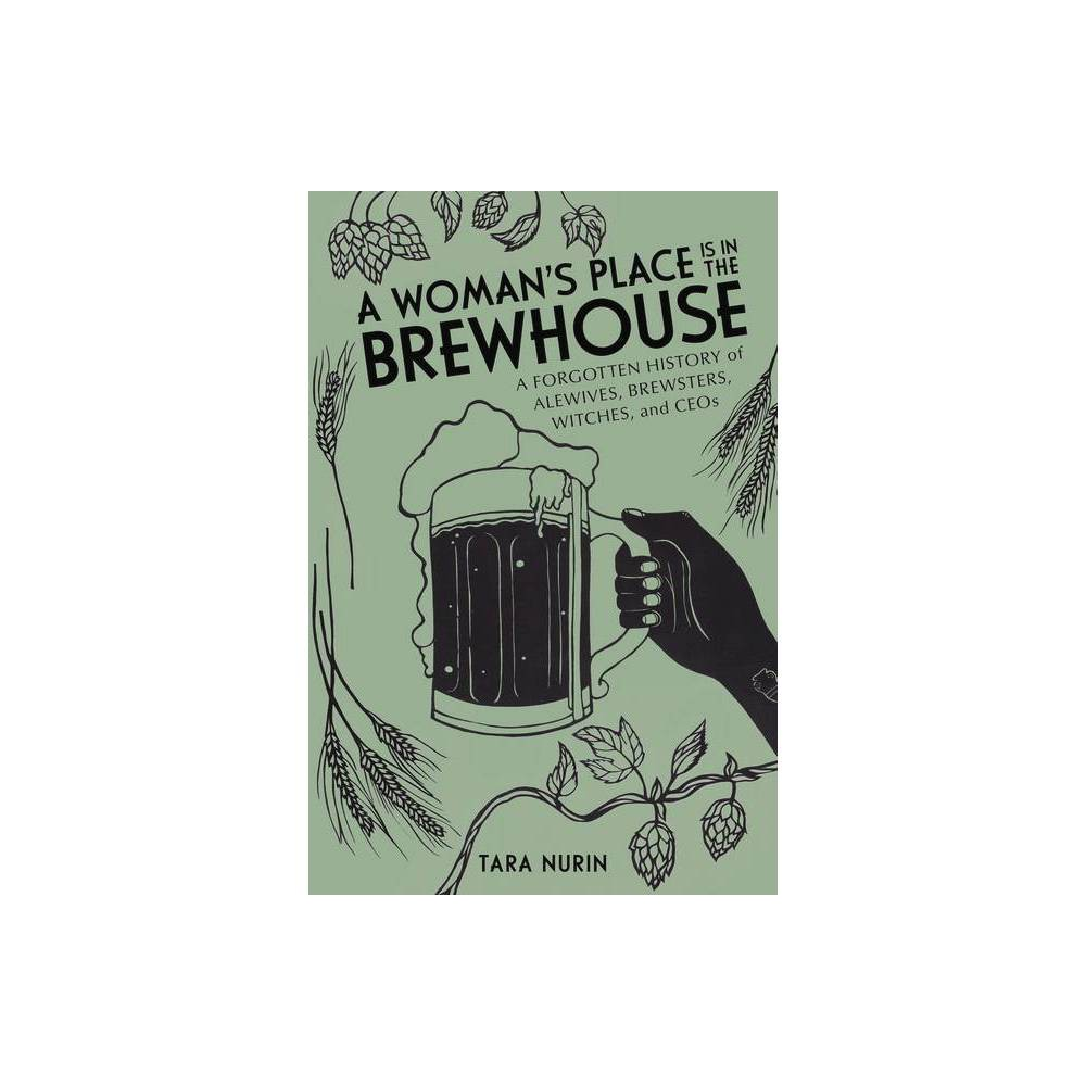 A Woman S Place Is In The Brewhouse By Tara Nurin Paperback