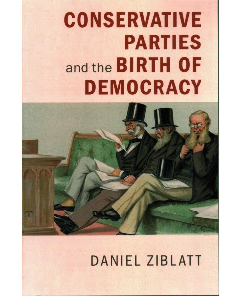 Conservative Political Parties and the Birth of Modern Democracy in Europe (Paperback) (Daniel Ziblatt) - image 1 of 1
