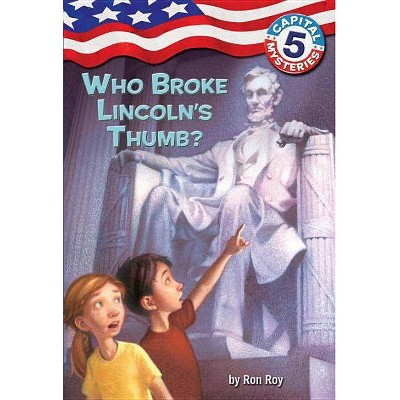 Capital Mysteries #5: Who Broke Lincoln's Thumb? - (Capital Mysteries (Quality)) by  Ron Roy (Paperback)