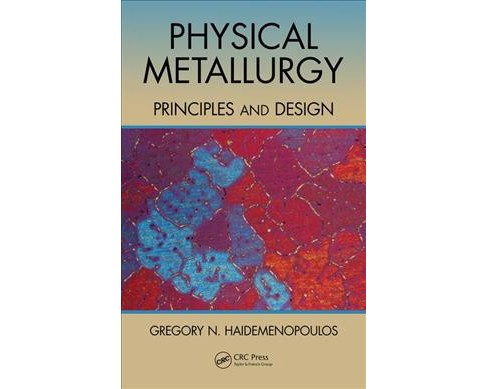 Physical Metallurgy : Principles and Design (Hardcover) (Gregory N. Haidemenopoulos) - image 1 of 1