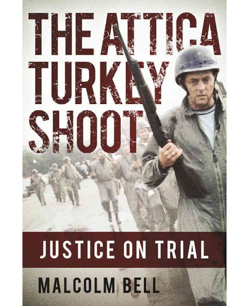 Attica Turkey Shoot : Carnage, Cover-Up, and the Pursuit of Justice (Hardcover) (Malcolm Bell) - image 1 of 1