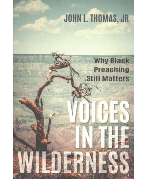 Voices in the Wilderness : Why Black Preaching Still Matters -  by Jr. John L. Thomas (Paperback) - image 1 of 1
