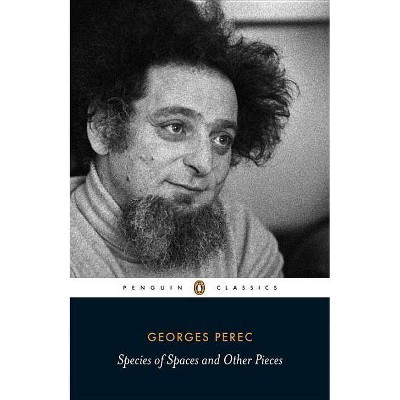 Species of Spaces and Other Pieces - (Penguin Classics) by  Georges Perec (Paperback)