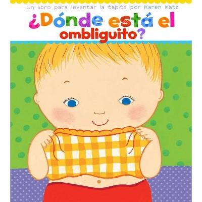 ¿Dónde Está El Ombliguito? (Where Is Baby's Belly Button?)- by Karen Katz (Board Book)