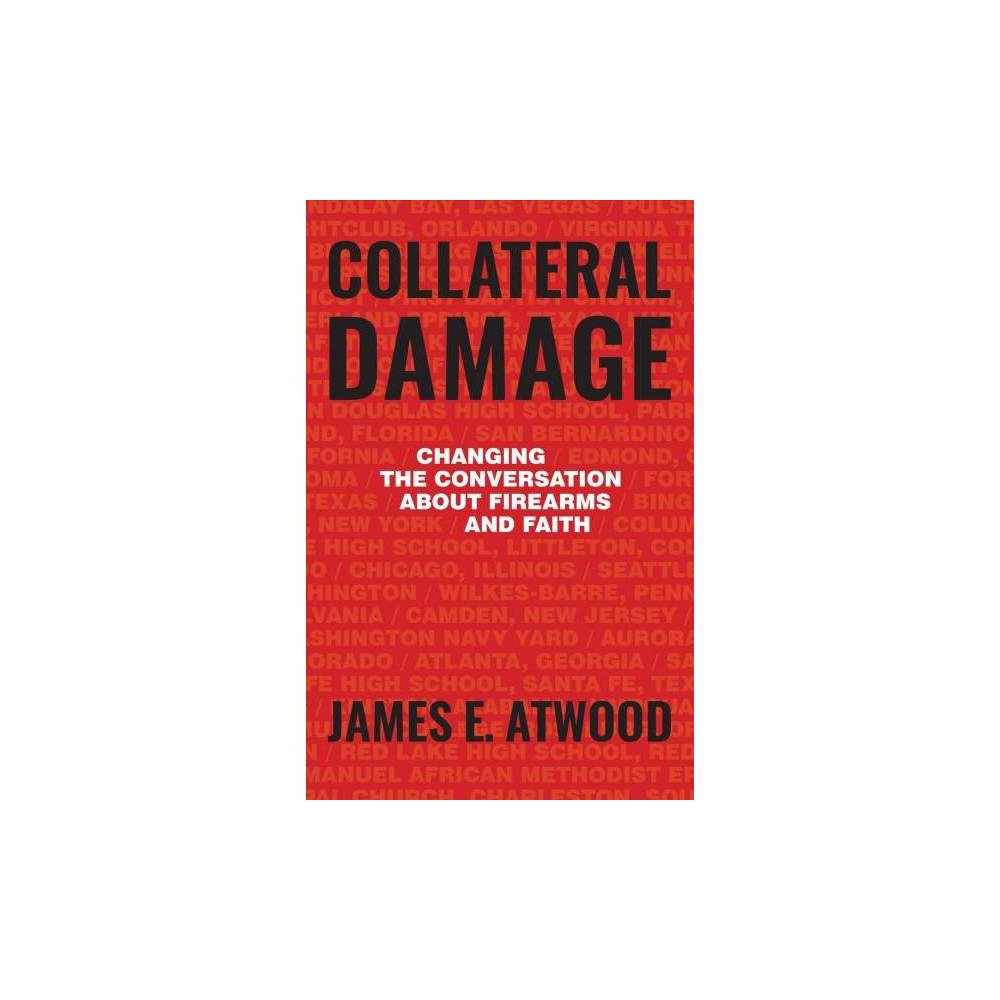 Collateral Damage - by James E. Atwood (Paperback)