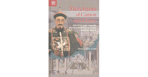 Merchants of Canton and Macao : Success and Failure in Eighteenth-century Chinese Trade (Hardcover) - image 1 of 1