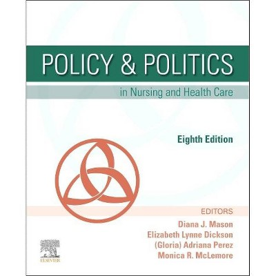 Policy & Politics in Nursing and Health Care - 8th Edition by  Diana J Mason & Adrianna Perez & Monica R McLemore & Elizabeth Dickson (Paperback)