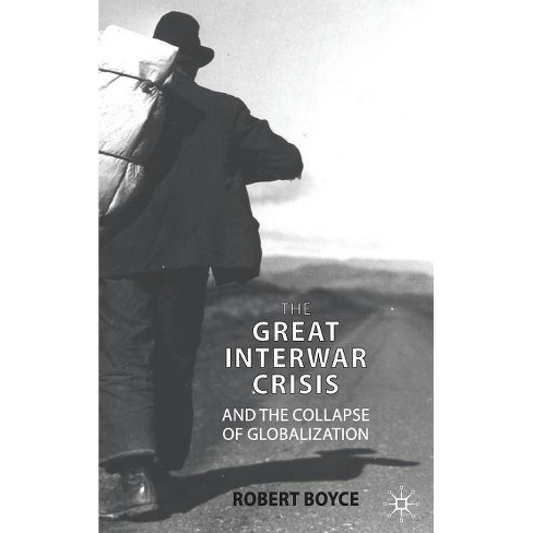The Great Interwar Crisis and the Collapse of Globalization - by  R Boyce (Hardcover) - image 1 of 1