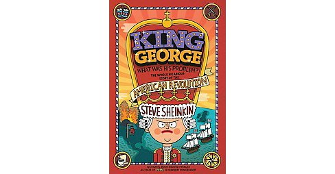 King George, What Was His Problem? : The Whole Hilarious Story of the American Revolution (Reprint) - image 1 of 1
