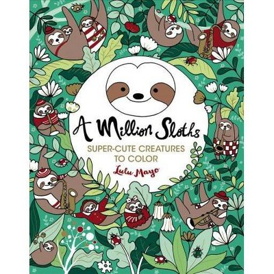 Million Sloths -  (A Million Creatures to Color) by Lulu Mayo (Paperback)