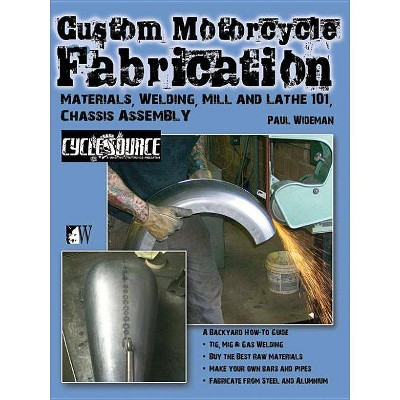Custom Motorcycle Fabrication: Materials, Welding, Lathe & Mill Work,  Chassis Assembly - (Paperback)