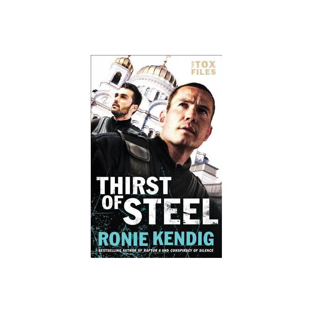 Thirst Of Steel Tox Files By Ronie Kendig Paperback