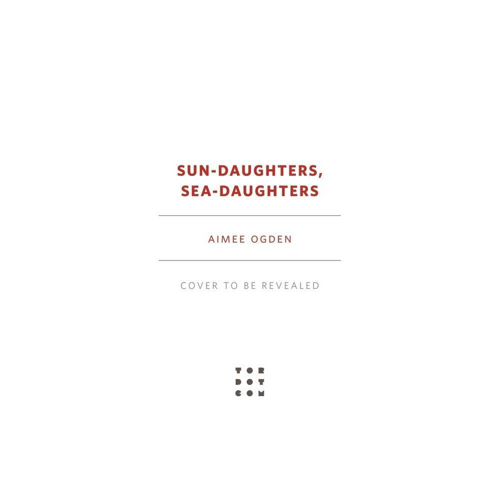 Sun Daughters Sea Daughters By Aimee Ogden Paperback