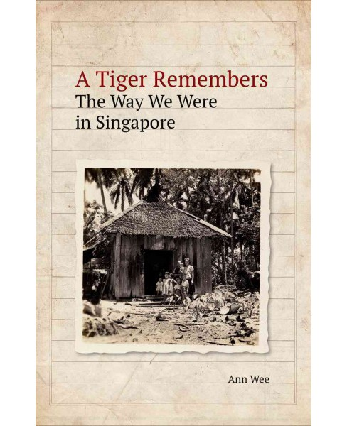 Tiger Remembers : The Way We Were in Singapore (Paperback) (Ann Wee) - image 1 of 1