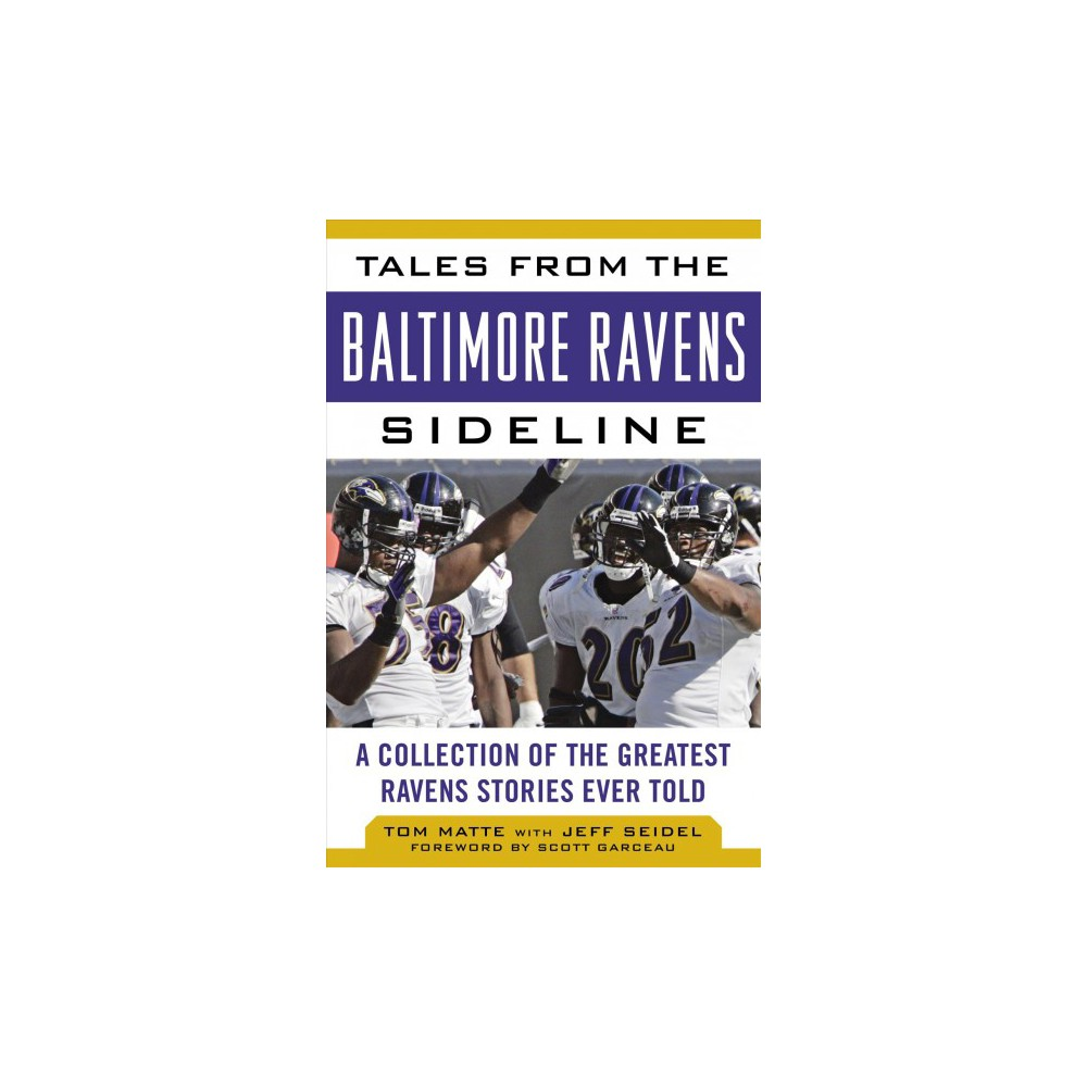 Tales from the Baltimore Ravens Sideline : A Collection of the Greatest Ravens Stories Ever Told