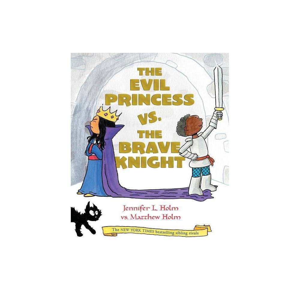 The Evil Princess Vs The Brave Knight Book 1 By Jennifer L Holm Hardcover