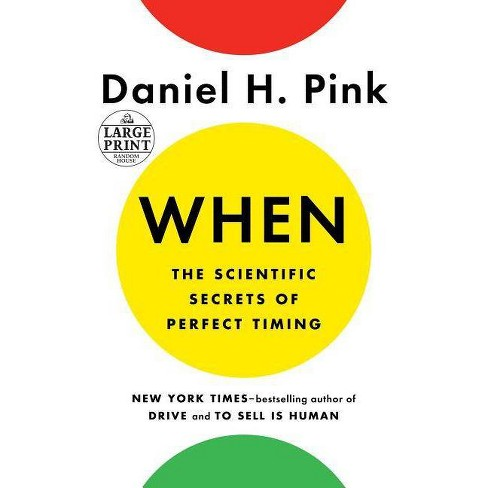 When: The Scientific Secrets of Perfect Timing - by  Daniel H Pink (Paperback) - image 1 of 1