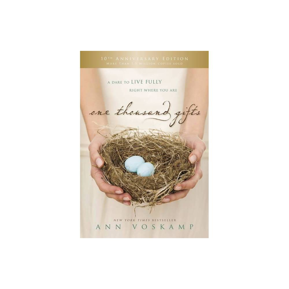 One Thousand Gifts 10th Anniversary Edition 10th Edition By Ann Voskamp Hardcover