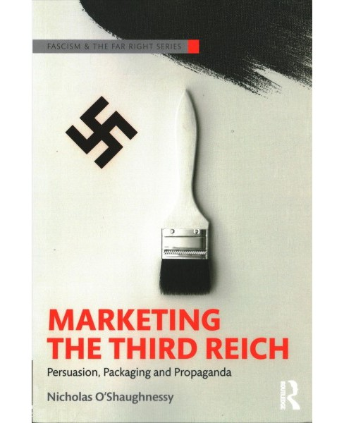 Marketing the Third Reich : Persuasion, Packaging and Propaganda - by Nicholas O'shaughnessy (Paperback) - image 1 of 1
