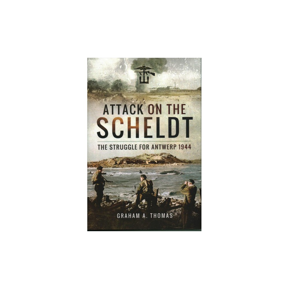 Attack on the Scheldt : The Struggle for Antwerp 1944 (Hardcover) (Graham A. Thomas)