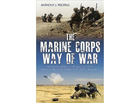Marine Corps Way of War : The Evolution of the U.S. Marine Corps from Attrition to Maneuver Warfare in - image 1 of 1