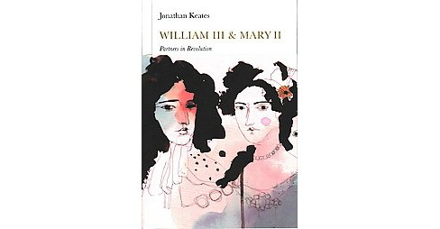 William III and Mary II : Partners in Revolution (Hardcover) (Jonathan Keates) - image 1 of 1