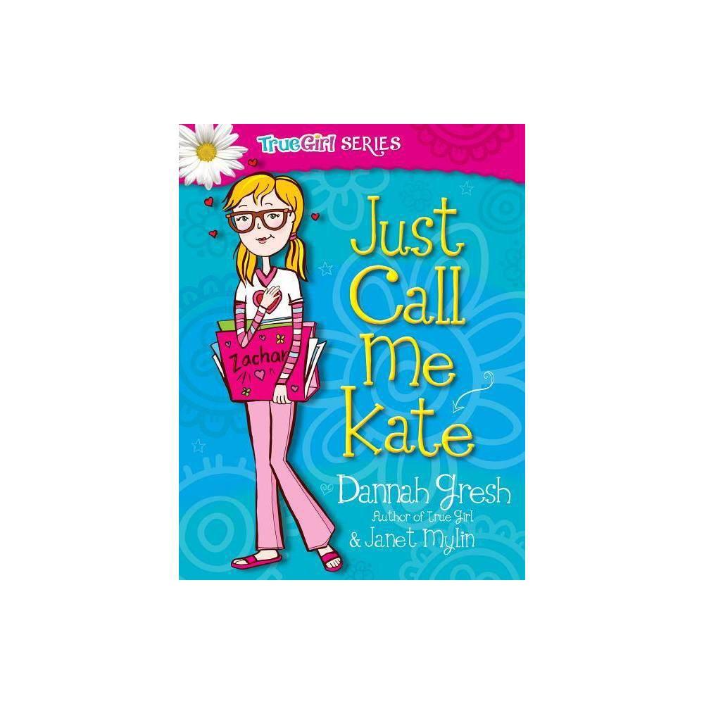 Just Call Me Kate Secret Keeper Girl By Dannah Gresh Janet Mylin Paperback
