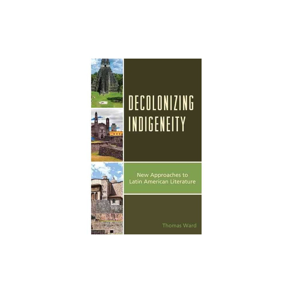 Decolonizing Indigeneity : New Approaches to Latin American Literature - Reprint by Thomas Ward