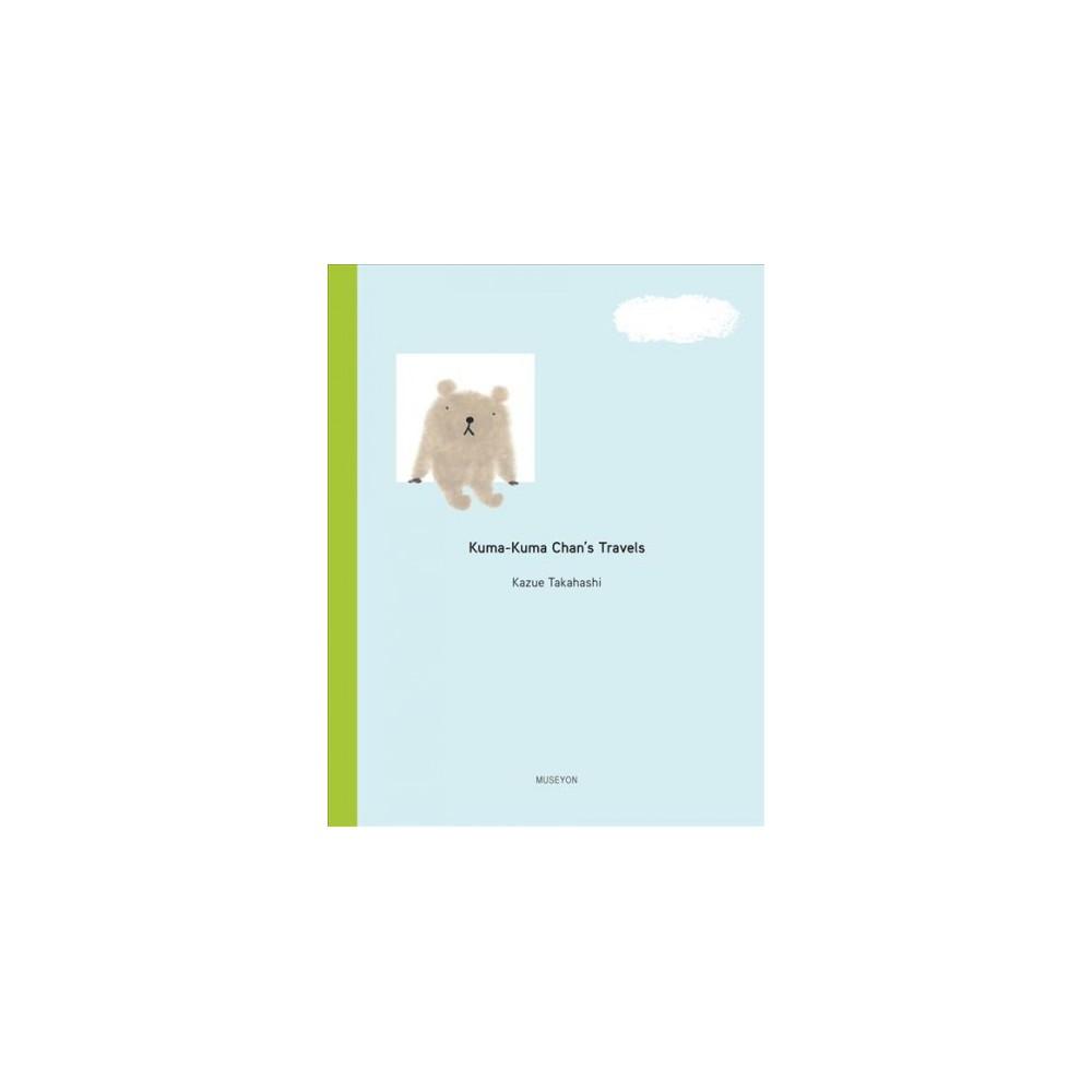 Kuma-Kuma Chan's Travels - (Kuma-kuma Chan) by Kazue Takahashi (Hardcover)