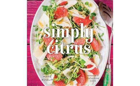 Simply Citrus -  by Marie Asselin (Hardcover) - image 1 of 1