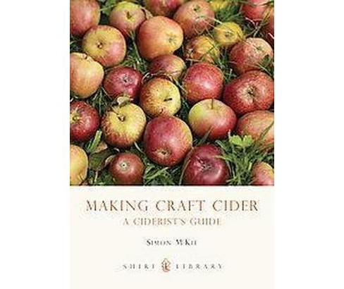 Making Craft Cider : A Ciderist's Guide (Paperback) (Simon McKie) - image 1 of 1