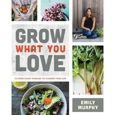 Grow What You Love - by  Emily Murphy (Paperback) - image 1 of 1