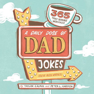 A Daily Dose of Dad Jokes - by Taylor Calmus & Peter L Harmon (Paperback)
