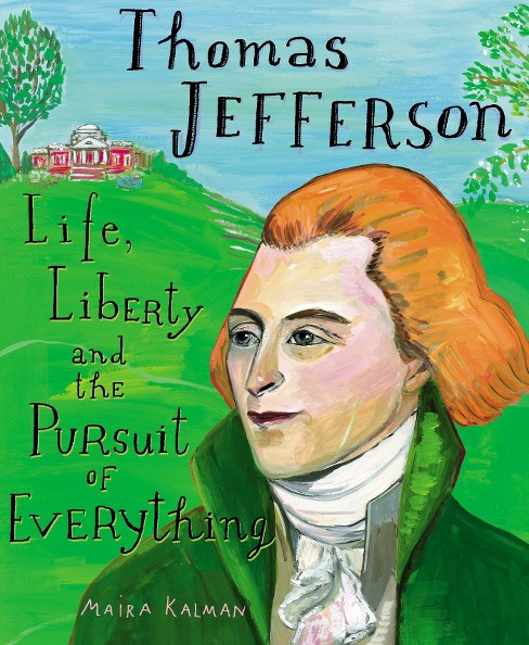 Thomas Jefferson : Life, Liberty and the Pursuit of Everything (School And Library) (Maira Kalman) - image 1 of 1
