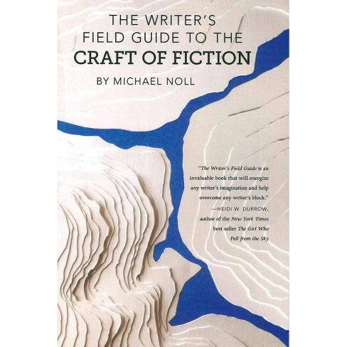 The Writer's Field Guide to the Craft of Fiction - by  Michael Noll (Paperback) - image 1 of 1