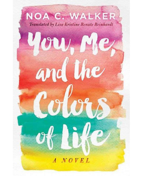 You, Me, and the Colors of Life (Paperback) (Noa C. Walker) - image 1 of 1