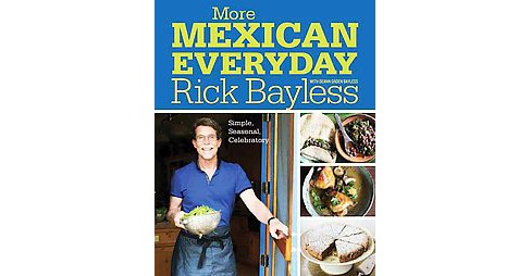 More Mexican Everyday : Simple, Seasonal, Celebratory (Hardcover) (Rick Bayless) - image 1 of 1