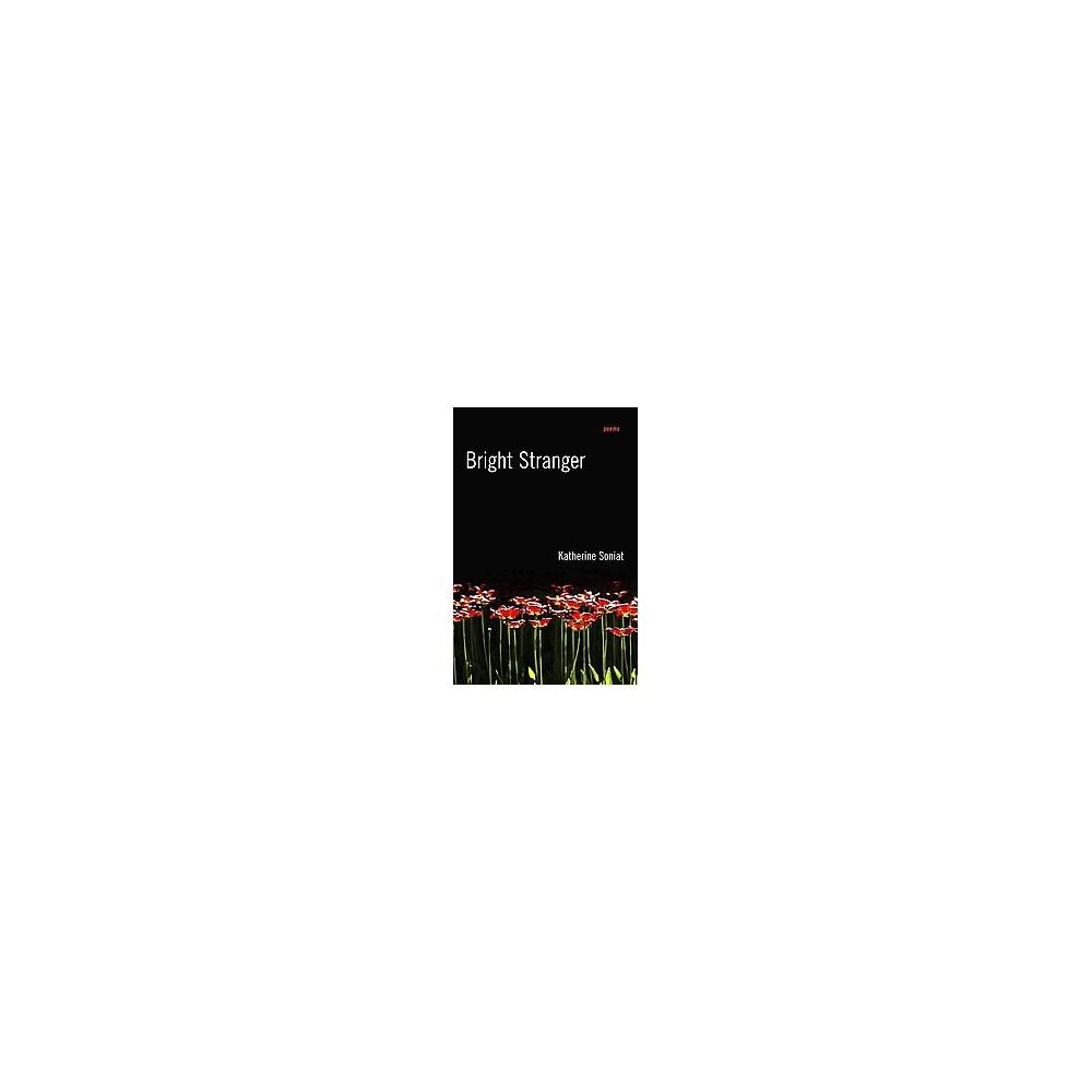 Bright Stranger : Poems (Paperback) (Katherine Soniat)